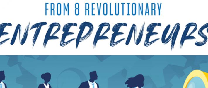 Business Innovation and Leadership Lessons From 8 Revolutionary Entrepreneurs